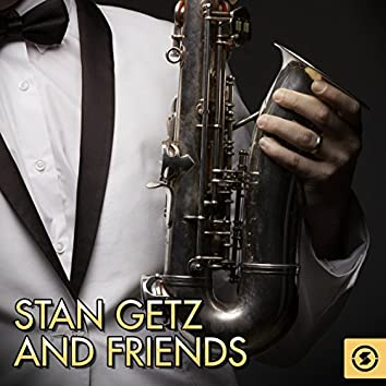 Stan Getz and Friends