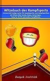 Witzebuch des Kampfsports: - Schmerzhaft lustige Lacher für Kampfsportler und Kampfsportfans mit Witzen über Karate, Boxen, Sumoringen, Kung Fu, Tai Chi ... (Witzebücher von Deayoh Issolstich 5)
