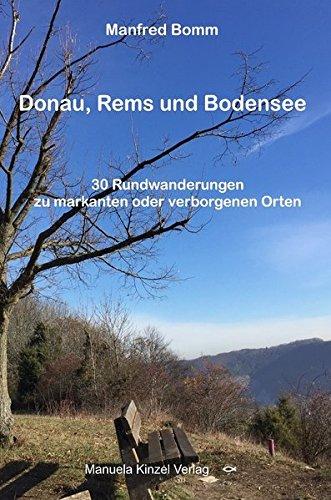 Donau, Rems und Bodensee: 30 Rundwanderungen zu markanten oder verborgenen Orten