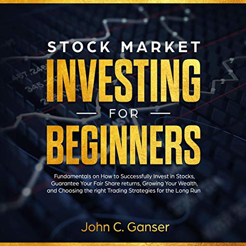 Stock Market Investing for Beginners: How to Successfully Invest in Stocks, Guarantee Your Fair Share Returns, Growing Your Wealth, and Choosing the Right Day Trading Strategies for the Long Run audiobook cover art