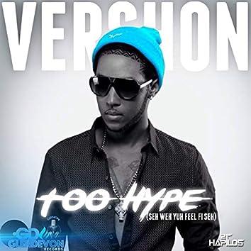 Too Hype (Seh Weh Yuh Feel Fi Seh) - Single