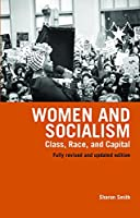 Women and Socialism (Revised and Updated Edition): Class, Race and Capital
