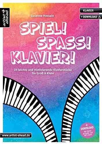 Spiel! Spaß! Klavier! 24 leichte und motivierende Klavierstücke für Groß & Klein (inkl. Download). Spielbuch für Piano. Klaviernoten für Kinder, Jugendliche & Erwachsene.