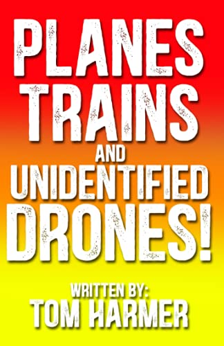 Planes, Trains and Unidentified Drones! (The Complete Tom Harmer Collection)