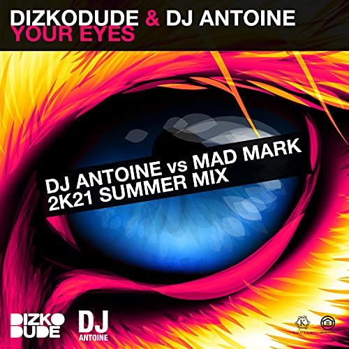 Your Eyes (DJ Antoine vs Mad Mark 2k21 Summer Mix) [Explicit]