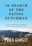 In Search of The Flying Dutchman: A solo adventure in the remote mountains of Papua New Guinea