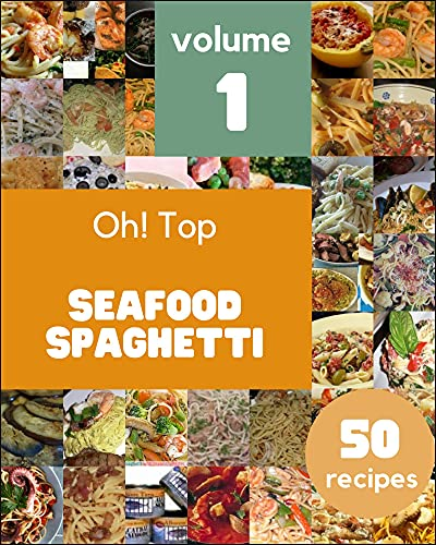 Oh! Top 50 Seafood Spaghetti Recipes Volume 1: A Seafood Spaghetti Cookbook You Won't be Able to Put Down (English Edition)