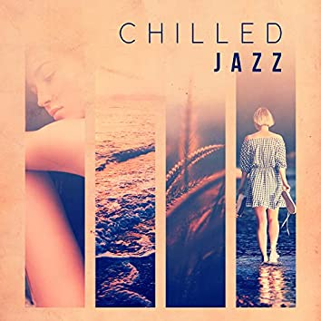 Chilled Jazz – Romantic Evening, Healing Touch, Jazz for Lovers, Best Sensual Steps of Jazz