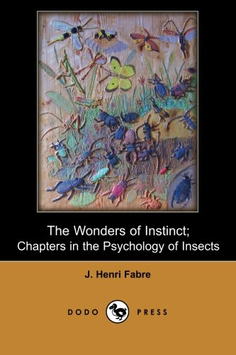 The Wonders of Instinct; Chapters in the Psychology of Insects (Dodo Press)