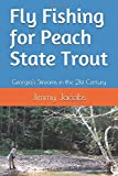 Fly Fishing for Peach State Trout: Georgia s Streams in the 21st  Century
