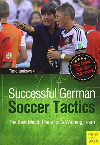 Successful German Soccer Tactics: The Best Match Plans for a Winning Team