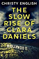 The Slow Rise Of Clara Daniels: Premium Hardcover Edition