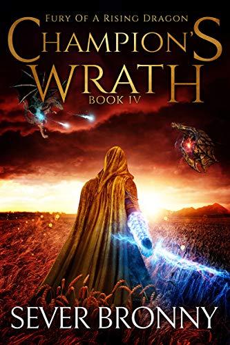 Champion's Wrath (Fury of a Rising Dragon Book 4)