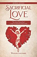 """Sacrificial Love: """"To Give Your All"""" 7 days to rediscover Love"""