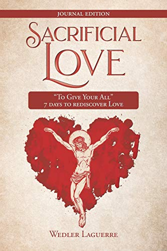 Sacrificial Love: 'To Give Your All' 7 days to rediscover Love
