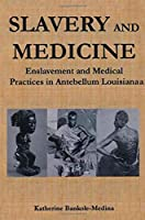 Slavery and Medicine: Enslavement and Medical Practices in Antebellum Louisiana (Studies in African American History and Culture)
