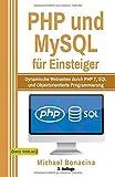 PHP und MySQL: für Einsteiger: Dynamische Webseiten durch PHP 7, SQL und Objektorientierte...