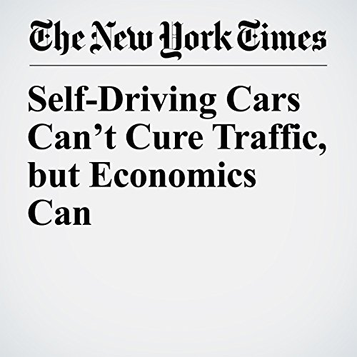 Self-Driving Cars Can't Cure Traffic, but Economics Can copertina