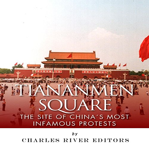 Tiananmen Square: The Site of China's Most Infamous Protests audiobook cover art