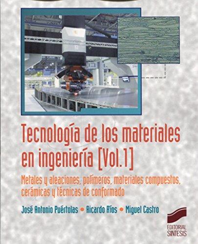 Tecnología de los materiales en ingeniería. Volumen 1: Metales y aleaciones, polímeros, mateeriales compuestos, cerámicas y técnicas de conformado
