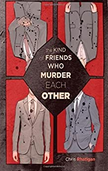 The Kind of Friends Who Murder Each Other by [Chris Rhatigan]