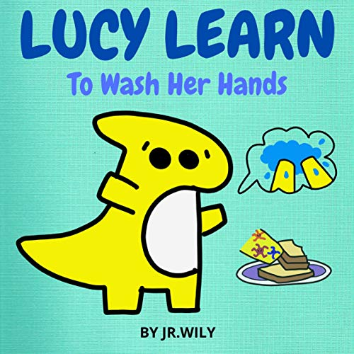 Lucy Learns To Wash Her Hands: DINOSAUR BOOKS FOR KIDS AGE 3-5 YEARS (DINOSAUR SERIES FOR KIDS Book 6) (English Edition)