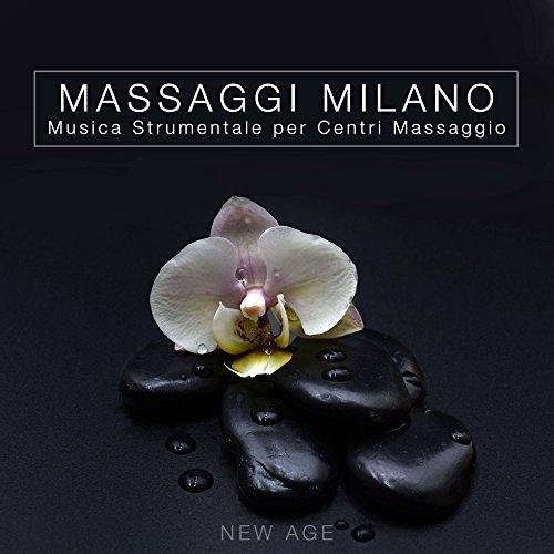 Massaggi Milano: Musica Rilassante Strumentale per Centri Massaggio (Massaggi Rilassanti, Massaggio Prostatico, Massaggi Orientali, Massaggio Cinese, Massaggio Ayurveda, Massaggio Thai, Massaggio Shiatsu