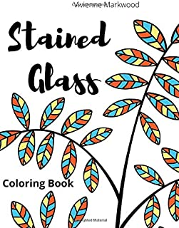 Stained Glass Coloring Book: Colouring Pages For Adults Seniors And Kids Relaxation | Flowers Windows And Nature Designs |...
