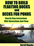 How to Build Floating Docks and Decks For Ponds  Step by Step: Step by step guide with images and plans to build a floating dock pier and a farm pond deck.