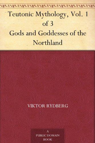 Teutonic Mythology, Vol. 1 of 3 Gods and Goddesses of the Northland