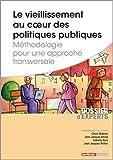 Le vieillissement au coeur des politiques publiques - Méthodologie pour une approche transversale