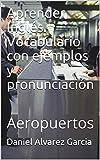 Aprender Inglés. Vocabulario con ejemplos y pronunciación: Aeropuertos (English Edition)