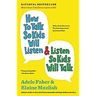 How to Talk So Kids Will Listen & Listen So Kids Will Talk (The How To Talk Series)