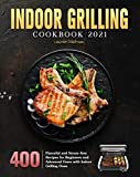 Indoor Grilling Cookbook 2021: 400 Flavorful and Stress-free Recipes for Beginners and Advanced Users with Indoor Grilling Oven (English Edition)