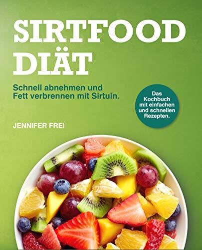 Sirtfood Diät: Schnell abnehmen und Fett verbrennen mit Sirtuin. Das Kochbuch mit einfachen und schnellen Rezepten.