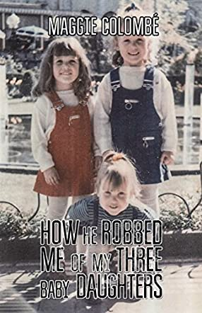 How He Robbed Me of My Three Baby Daughters
