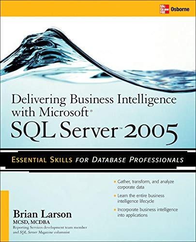 Delivering Business Intelligence with Microsoft SQL Server 2005: Utilize Microsoft\'s Data Warehousing, Mining & Reporting Tools to Provide Critical ... Tools to Provide Critical Intelligence to a