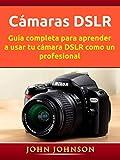 Cámaras DSLR: Guía completa para aprender a usar...