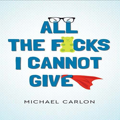All the F*cks I Cannot Give Audiobook By Michael Carlon cover art
