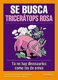 Se busca tricerátops rosa: Ya no existen dinosaurios como los de antes par Diego Mattarelli