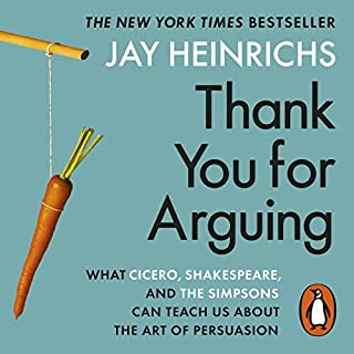 Thank You for Arguing                   By:                                                                                                                                 Jay Heinrichs                               Narrated by:                                                                                                                                 Jay Heinrichs                      Length: 14 hrs and 34 mins     9 ratings     Overall 4.9