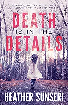 Death is in the Details (Paynes Creek Thriller Book 1) by [Heather Sunseri]