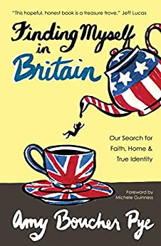 Finding Myself in Britain: Our Search for Faith, Home & True Identity by [Amy Boucher Pye]