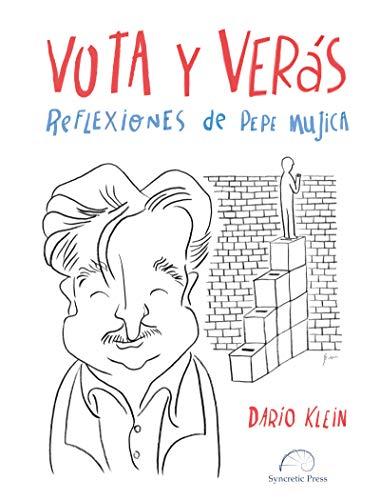 Vota Y Verás.: Reflexiones de Pepe Mujica