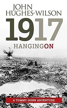 1917 Hanging On: A Tommy Gunn Adventure by [John Hughes-Wilson]