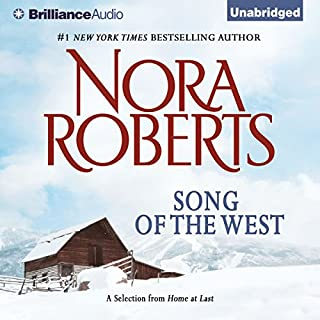 Song of the West     A Selection from Home at Last              By:                                                                                                                                 Nora Roberts                               Narrated by:                                                                                                                                 Joyce Bean                      Length: 4 hrs and 9 mins     132 ratings     Overall 4.2