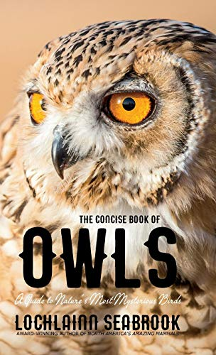 The Concise Book of Owls: A Guide to Nature's Most Mysterious Birds