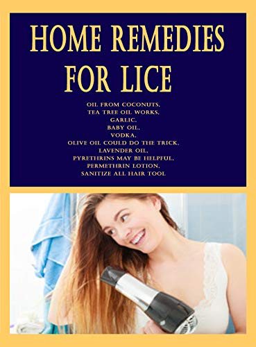 Home Remedies for Lice: Oil from coconuts, Tea tree oil works, Garlic, Baby oil, vodka, Olive oil co