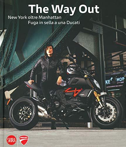The way out. New york oltre Manhattan. Fuga in sella a una Ducati. Ediz. illustrata