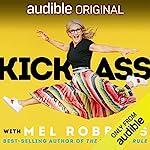 Kick Ass with Mel Robbins audiobook cover art